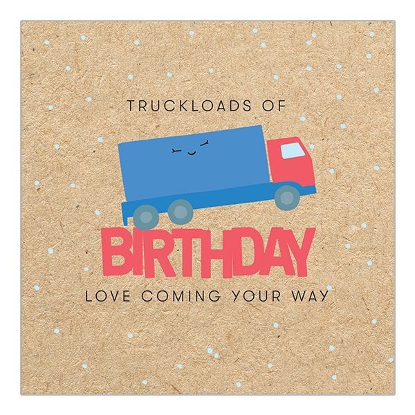 Truckloads Of Love Lorry Birthday Card Karenza Paperie